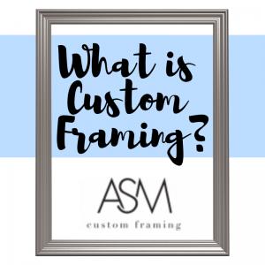 What is Custom Framing